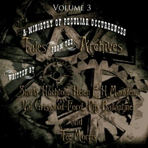 A Ministry of Peculiar Occurrences: Tales from the Archives, Volume 3