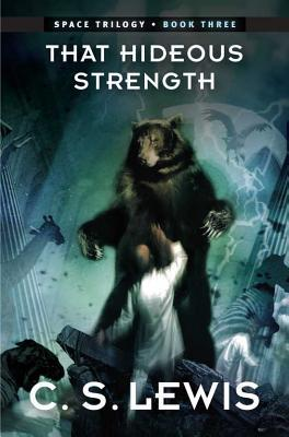 That Hideous Strength: (Space Trilogy, Book Three)