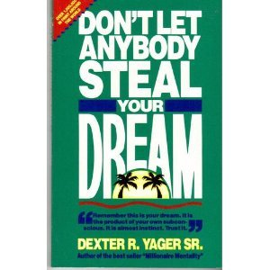 Don't Let Anybody Steal Your Dream by Dexter R. Yager Sr.