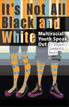 It's Not All Black and White: Multiracial Youth Speak Out