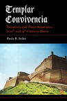 Templar Convivencia: Templars and Their Associates in 12th and 13th Century Iberia