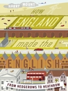 How England Made the English: From Hedgerows to Heathrow