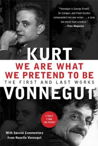 We Are What We Pretend To Be by Kurt Vonnegut