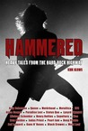 Hammered: Heavy Tales From the Hard Rock Highway
