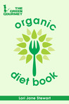 The Green Gourmet Organic Diet Book: Your Guide To Healthy, Natural Weight Loss (The Green Gourmet)