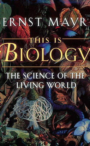 This is Biology by Ernst W. Mayr
