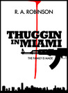 Thuggin In Miami by R.A.  Robinson