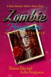 Zombie Housewives of the Apocalypse by Sharon Day