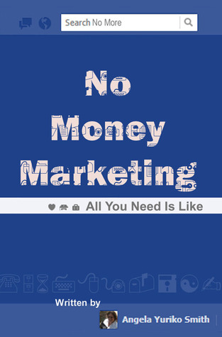 No Money Marketing by Angela Yuriko Smith