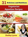 31 Delicious and Nutritious Vegetarian Appetizer Recipes