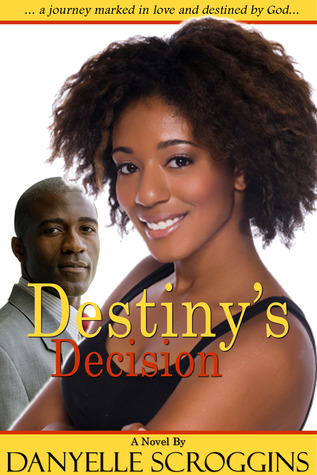 Destiny's Decision by Danyelle Scroggins
