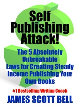 Self Publishing Attack! The 5 Absolutely Unbreakable Laws for... by James Scott Bell
