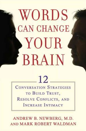 Words Can Change Your Brain by Andrew B. Newberg