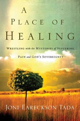 Get A Place of Healing: Wrestling with the Mysteries of Suffering, Pain, and God's Sovereignty by Joni Eareckson Tada DJVU