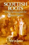 Scottish Roots PB: A Step-By-Step Guide for Ancestor-Hunters
