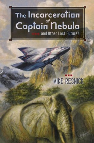 The Incarceration of Captain Nebula and Other Lost Futures by Mike Resnick