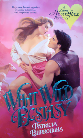 What Wild Ecstasy by Patricia Burroughs