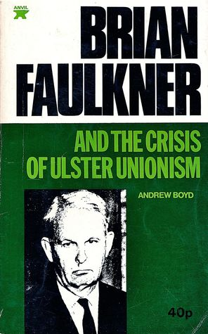 Brian Faulkner and the Crisis of Ulster Unionism