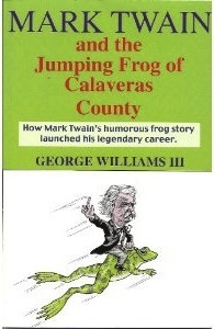 Mark Twain and the Jumping Frog of Calaveras County by George Williams III