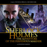 Sherlock Holmes: The Adventure of the Perfidious Mariner (Big Finish Sherlock Holmes, #2.0X)