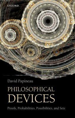 Review Philosophical Devices: Proofs, Probabilities, Possibilities, and Sets PDF by David Papineau