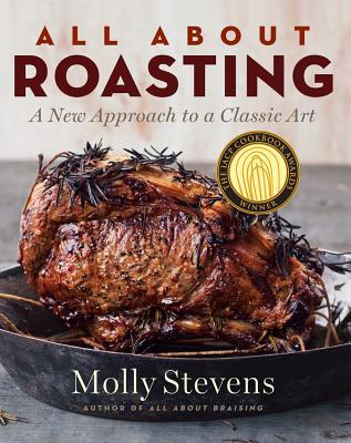 All About Roasting by Molly Stevens