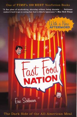 Fast Food Nation: The Dark Side of the All-American Meal: The Dark Side of the All-American Meal Eric Schlosser