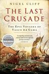 The Last Crusade: How Vasco da Gama's Epic Voyages Turned the Tide in a Centuries-Old Clash of Civilizations