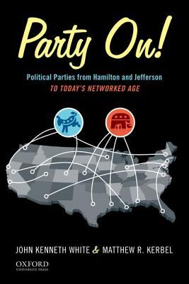 Party On!: Political Parties from Hamilton and Jefferson to Today's Networked Age