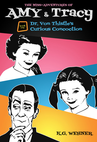 Dr. Von Thistle's Curious Concoction (The Miss-Adventures of Amy & Tracy #1)