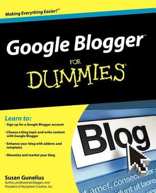 Google Blogger For Dummies (For Dummies by Susan Gunelius