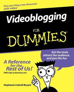 Videoblogging For Dummies by Stephanie Cottrell Bryant