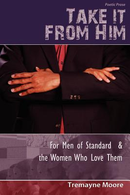 Take It from Him: For Men of Standard & the Women Who Love Them