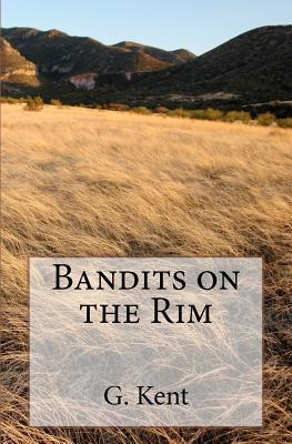 Bandits on the Rim by G. Kent