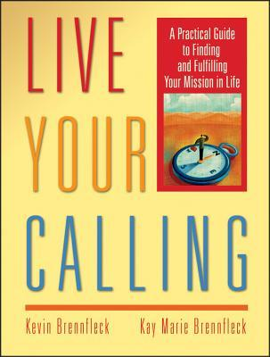Live Your Calling by Kevin Brennfleck