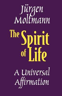 The Spirit of Life by Jürgen Moltmann
