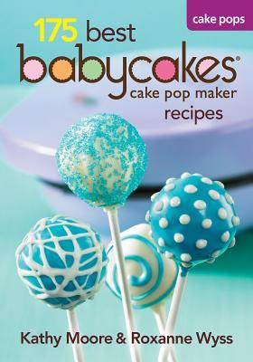 175 Best Babycakes Cake Pop Maker Recipes by Kathy Moore