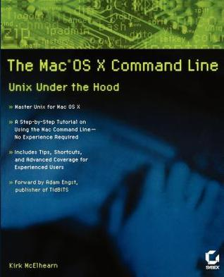 The Mac OS X Command Line: Unix Under the Hood