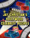Jay Christian's Hollywood Celebrity Recipes by Jay Christian