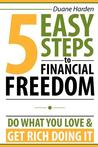 5 Easy Steps to Financial Freedom: Do What You Love & Get Rich Doing It