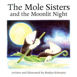 The Mole Sisters and the Moonlit Night by Roslyn Schwartz