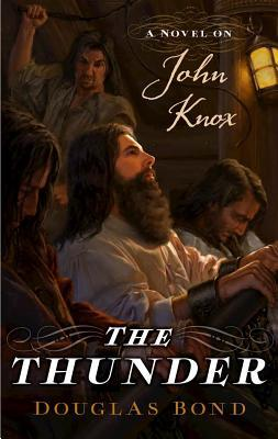 The Thunder: A Novel on John Knox