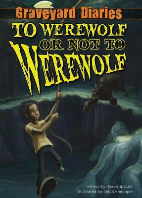 To Werewolf or Not to Werewolf (Graveyard Diaries #4)