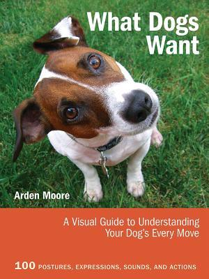 What Dogs Want: A Visual Guide to Understanding Your Dog's ...