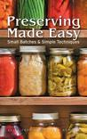 Preserving Made Easy: Small Batches and Simple Techniques