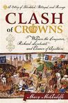 Clash of Crowns: William the Conqueror, Richard Lionheart, and Eleanor of Aquitaine a Story of Bloodshed, Betrayal, and Revenge