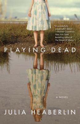 Playing Dead by Julia Heaberlin