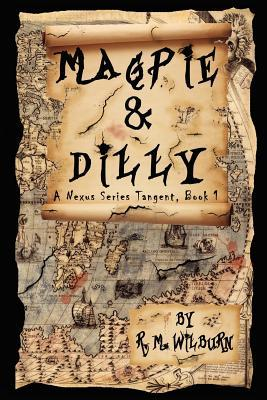 Magpie & Dilly: A Nexus Series Tangent, Book 1