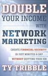 Double Your Income with Network Marketing: Create Financial Security in Just Minutes a Day Without Quitting Your Job