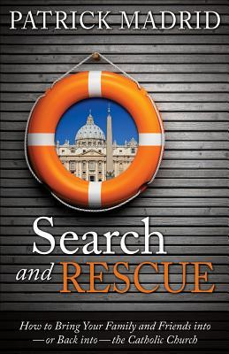 Download online for free Search and Rescue: How to Bring Your Family and Friends into - Or Back into - The Catholic Church by Patrick Madrid PDF